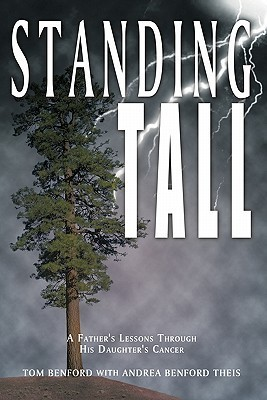 Standing Tall: A Fathers Lessons Through His Daughters Cancer Tom Benford