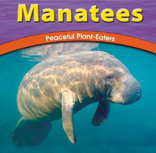 Manatees: Peaceful Planteaters  by  Adele Richardson