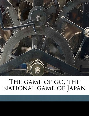 The Game of Go, the National Game of Japan  by  Arthur Smith