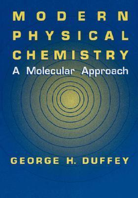 Modern Physical Chemistry: A Molecular Approach George H. Duffey