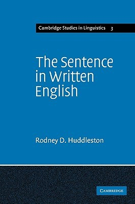 The Sentence in Written English: A Syntactic Study Based on an Analysis of Scientific Texts  by  Rodney Huddleston