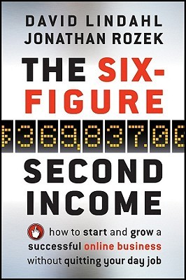 Six-Figure Second Income: How to Start and Grow a Successful Online Business Without Quitting Your Day Job David Lindahl