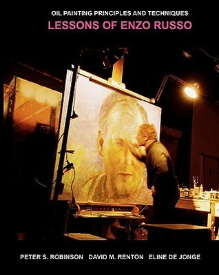 Oil Painting Principles and Techniques: Lessons of Enzo Russo  by  David Renton