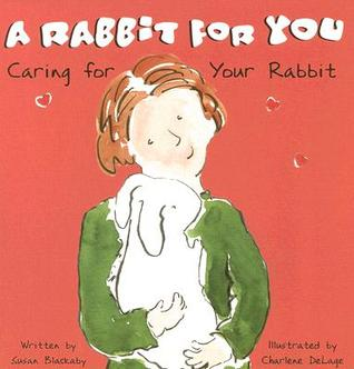 A Rabbit for You: Caring for Your Rabbit Susan Blackaby