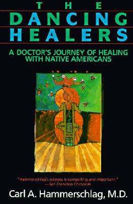 The Dancing Healers: A Doctors Journey of Healing with Native Americans  by  Carl A. Hammerschlag