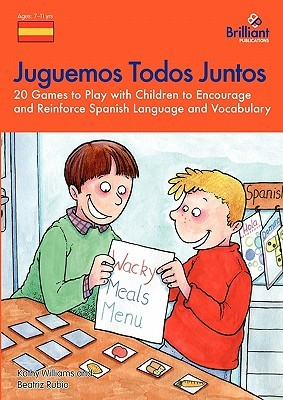 Juguemos Todos Juntos - 20 Games to Play with Children to Encourage and Reinforce Spanish Language and Vocabulary  by  Kate  Williams