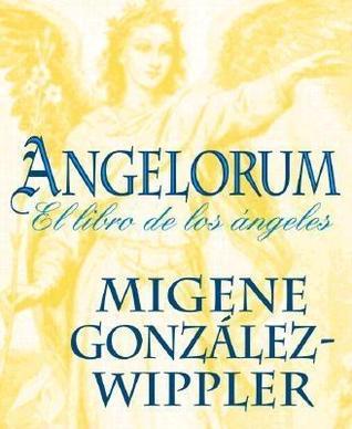 Angelorum: El Libro de los Angeles  by  Migene Gonzalez-Wippler