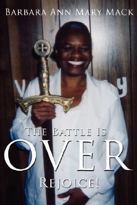 The Battle Is Over: Rejoice! Barbara Ann Mary Mack