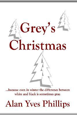 Greys Christmas: Because Even in Winter the Difference Between White and Black Is Sometimes Gray Alan Yves Phillips