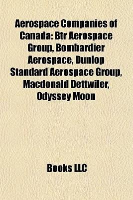 Aerospace Companies of Canada: Macdonald Dettwiler  by  Books LLC