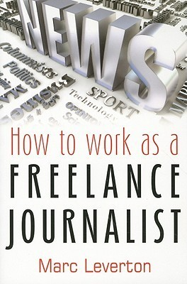 How to Work as a Freelance Journalist Marc Leverton