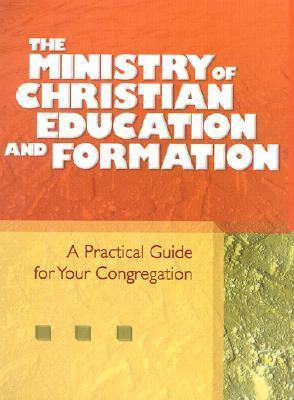 The Ministry of Christian Education and Formation: A Practical Guide for Your Congregation Discipleship Resources