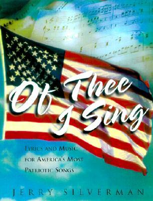 Of Thee I Sing: Lyrics and Music for Americas Most Patriotic Songs  by  Jerry Silverman