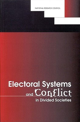 Electoral Systems and Conflict in Divided Societies  by  Ben Reilly