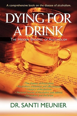 Dying for a Drink: The Hidden Epidemic of Alcoholism Santi Meunier