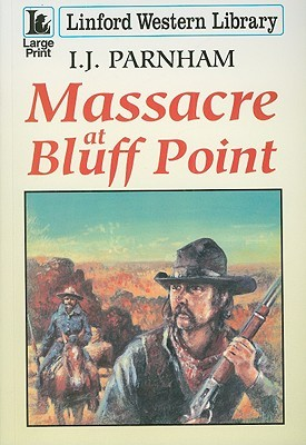 Massacre at Bluff Point (Ethan Craig, #3)  by  I.J. Parnham
