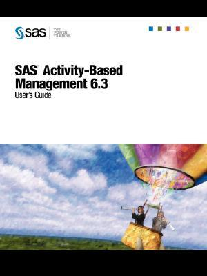 SAS(R) Activity-Based Management 6.3: Users Guide SAS Publishing