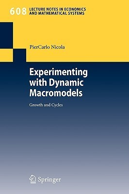 Experimenting With Dynamic Macromodels: Growth And Cycles (Lecture Notes In Economics And Mathematical Systems)  by  Piercarlo Nicola