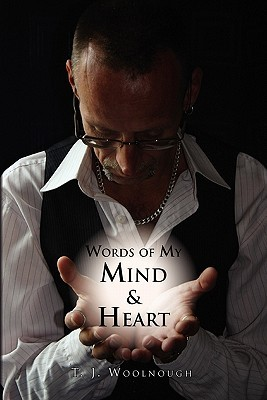 Words of My Mind & Heart  by  T J Woolnough