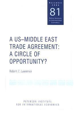 A us-middle east trade agreement: A Circle of Opportunity? Robert Z. Lawrence
