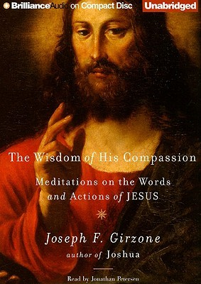 Wisdom of His Compassion, The: Meditations on the Words and Actions of Jesus Joseph F. Girzone