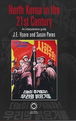 North Korea In The 21st Century: An Interpretative Guide  by  James E. Hoare