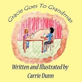 Gracie Goes to Grandmas Carrie Dunn