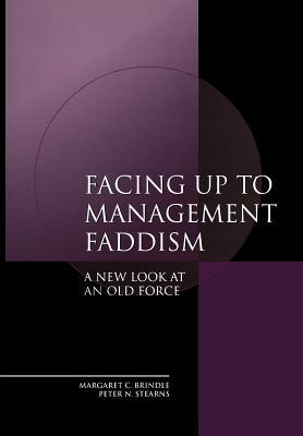 Facing Up to Management Faddism: A New Look at an Old Force  by  Margaret C. Brindle