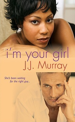 Im Your Girl  by  J.J. Murray