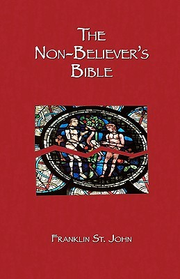 The Non-Believers Bible  by  Franklin St. John