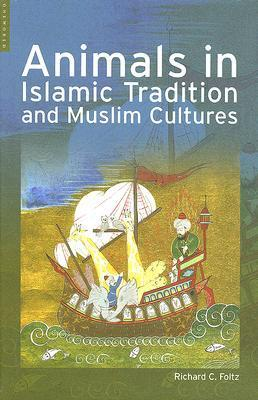 Animals in Islamic Traditions and Muslim Cultures Richard C. Foltz