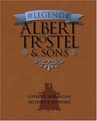 The Legend of Albert Trostel & Sons Jeffrey L. Rodengen