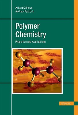 Polymer Chemistry: Properties And Applications  by  Allison Calhoun