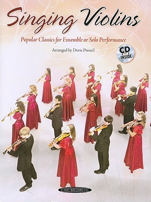 Singing Violins: Popular Classics for Ensemble or Solo Performance [With CD (Audio)] Doris Preucil