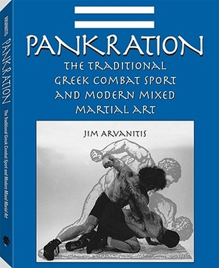 Pankration: The Traditional Greek Combat Sport & Modern Martial Art  by  Jim Arvanitis