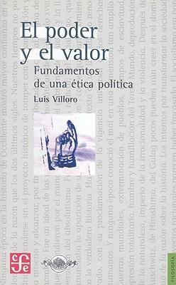 El Poder y el Valor: Fundamentos de una Etica Politica Luis Villoro