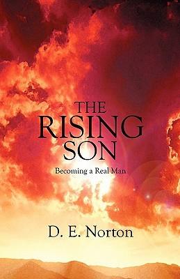 The Rising Son: Becoming a Real Man D. E. Norton