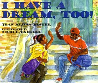 I Have a Dream, Too!  by  Jean Alicia Elster