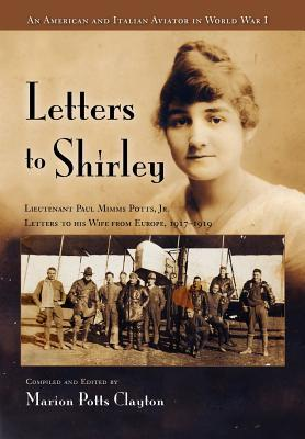 Letters to Shirley: An Italian and American Aviator in World War I  by  Marion Potts Clayton