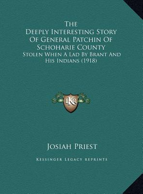 The Deeply Interesting Story Of General Patchin Of Schoharie County: Stolen When A Lad By Brant And His Indians (1918) Josiah Priest