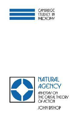 Natural Agency: An Essay on the Causal Theory of Action  by  John Bishop