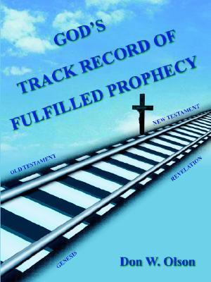 Gods Track Record of Fulfilled Prophecy Don W. Olson