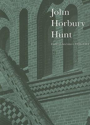 John Horbury Hunt: Radical Architect 1838-1904 Peter L. Reynolds