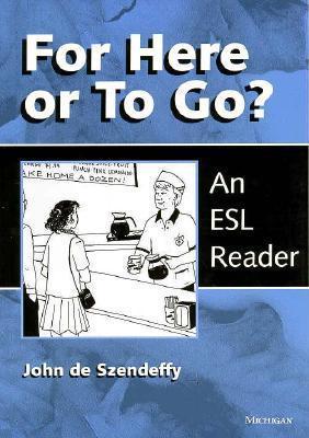 For Here or To Go?: An ESL Reader  by  John de Szendeffy