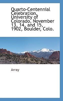 Quarto-Centennial Celebration, University of Colorado, November 13, 14, and 15, 1902, Boulder, Colo. Array