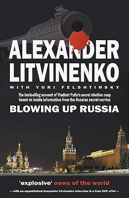 Blowing Up Russia Alexander Litvinenko