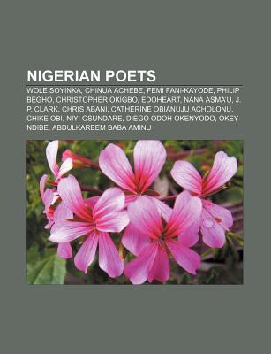 Nigerian Poets: Wole Soyinka, Chinua Achebe, Femi Fani-Kayode, Philip Begho, Christopher Okigbo, Edoheart, Nana Asmau, J. P. Clark Source Wikipedia