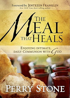 The Meal That Heals: Enjoying Intimate, Daily Communion with God  by  Perry Stone