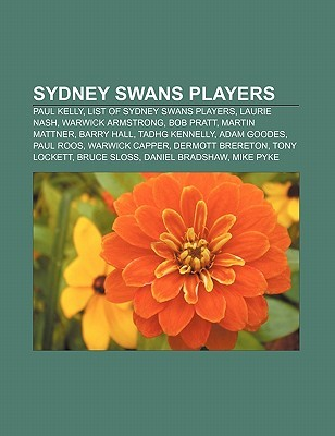 Sydney Swans Players: Paul Kelly, List of Sydney Swans Players, Laurie Nash, Warwick Armstrong, Bob Pratt, Martin Mattner, Barry Hall  by  Source Wikipedia