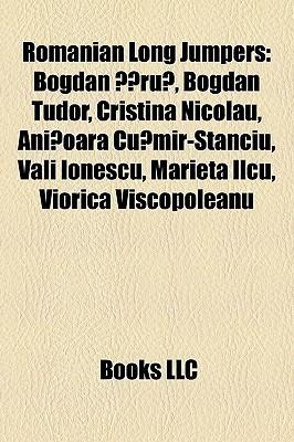 Romanian Long Jumpers: Bogdan ??ru?, Bogdan Tudor, Cristina Nicolau, Ani?oara Cu?mir-Stanciu, Vali Ionescu, Marieta Ilcu, Viorica Viscopoleanu Books LLC